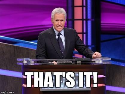 Alex Trebek Jeopardy Meme That's It